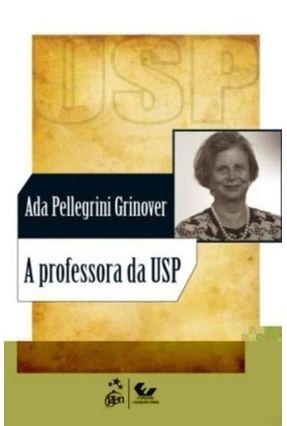 A Professora da Usp - Grinover,Ada Pellegrini | Hoshan.org