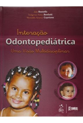 Interação Odontopediátrica - Uma Visão Multidisciplinar - Bausells,João Victor Benfatti,Sosígenes Honório Cayetano,Maristela | Hoshan.org
