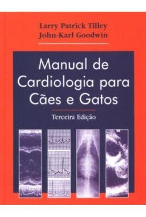 Manual de Cardiologia Para Cães e Gatos - Tilley,Larry Patrick Goodwin,John-karl | Hoshan.org
