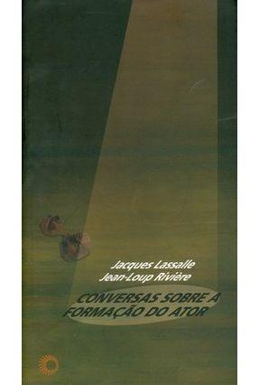 Conversas Sobre a Formação do Ator - Lassalle,Jacques | Hoshan.org