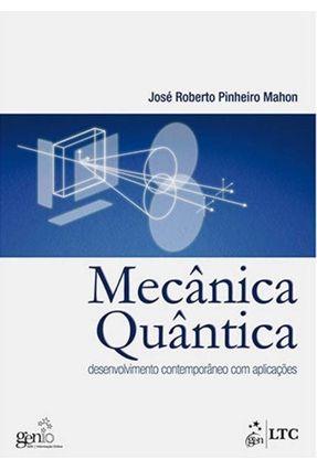 Mecânica Quântica - Desenvolvimento Contemporâneo Com Aplicações - Mahon,José Roberto Pinheiro   Hoshan.org