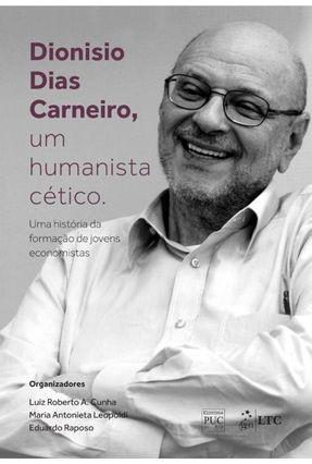 Dionísio Dias Carneiro, Um Humanista Cético - Uma História da Formação de Jovens Economistas - Cunha,Luiz Roberto A. Leopoldi,Maria Antonieta Eduardo Raposo pdf epub