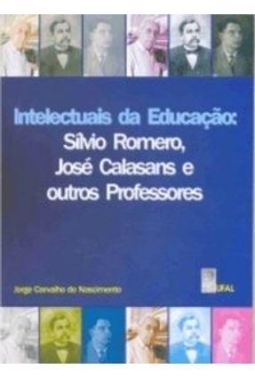 Intelectuais da Educação - Sílvio Romero , José Calasans e Outros Professores - Nascimento ,Jorge Carvalho do | Tagrny.org