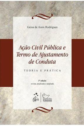 Ação Civil Pública E Termo De Ajustamento De Conduta - Teoria E Prática - 3ª Ed. - Rodrigues,Geisa de Assis | Hoshan.org