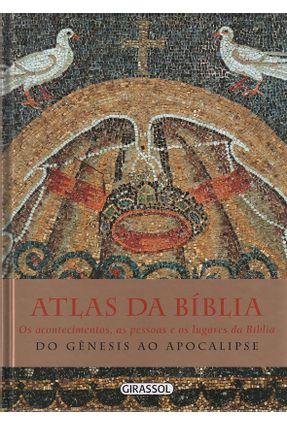 Atlas da Bíblia - Os Acontecimentos, As Pessoas e Os Lugares da Bíblia - Girassol | Nisrs.org