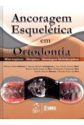 Ancoragem Esquelética Em Ortodontia - 2ª Ed. 2013 - Moreira Melo,Ana Cláudia Andrighetto,Augusto Ricardo Shimizu,Roberto Hideo | Hoshan.org