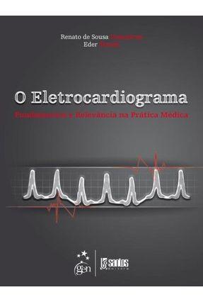 O Eletrocardiograma - Fundamentos e Relevância na Prática - Gonçalves,Renato de Souza Trezza,Eder | Tagrny.org