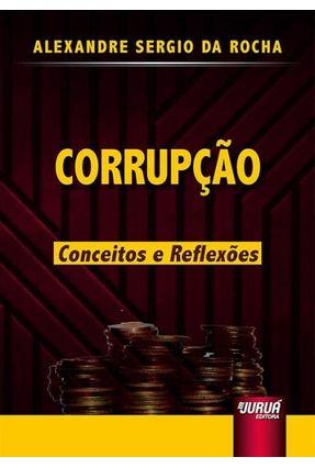 Corrupção  - Conceitos E Reflexões - Rocha,Alexandre Sergio da | Nisrs.org
