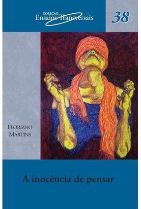 A Inocência de Pensar - Col. Ensaios Tranversais - Martins,Floriano pdf epub