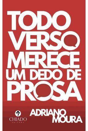 Todo Verso Merece Um Dedo De Prosa - Moura,Adriano | Tagrny.org