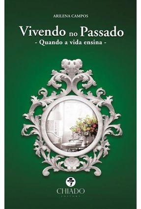 Vivendo No Passado - Quando A Vida Ensina - Col. Viagens na Ficção - Campos,Arilena | Tagrny.org