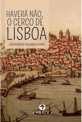 Haverá Não, o Cerco de Lisboa - Col. Viagens na Ficção - Álvarez,José Maurício Saldanha | Tagrny.org