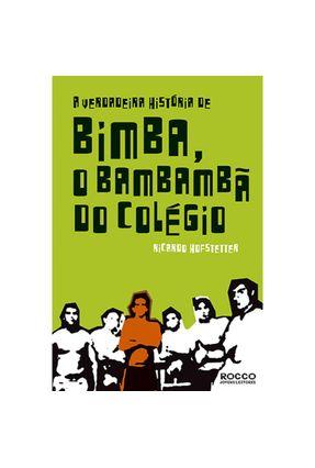 A Verdadeira História de Bimba, o Bambambã do Colégio - Hofstetter,Ricardo   Hoshan.org