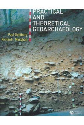 Practical And Theoretical Geoarchaeology - Goldberg,Paul Macphail,Richard I. | Hoshan.org