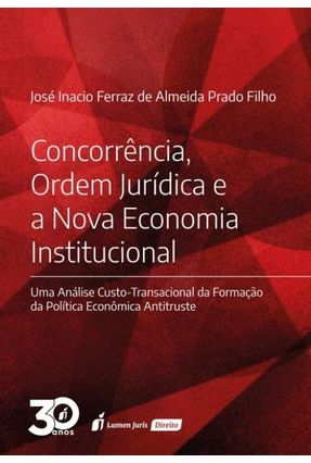 Concorrência, Ordem Jurídica E A Nova Economia Institucional - Prado Filho,José Inácio Ferraz de Almeida pdf epub