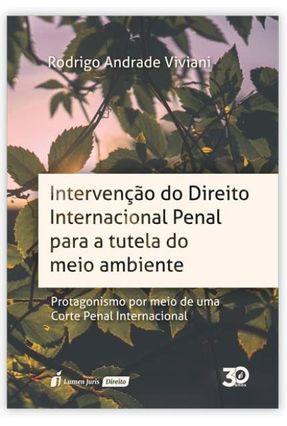 Intervenção Do Direito Internacional Penal Para A Tutela Do Meio Ambiente - Viviani,Rodrigo Andrade | Tagrny.org