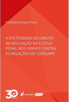 A Efetividade Do Direito Na Aplicação Da Tutela Penal Nos Crimes Contra As Relações De Consumo - Perez,Stephanie Carolyn | Nisrs.org