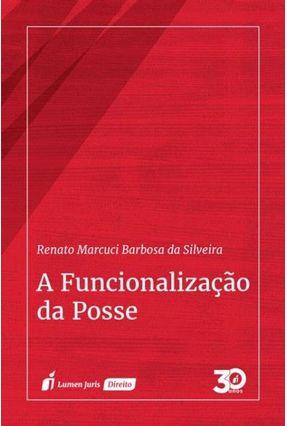 A Funcionalização Da Posse - Silveira,Renato Marcuci Barbosa da | Tagrny.org