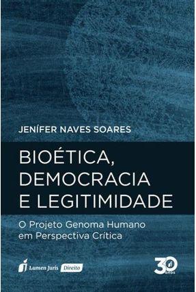 Bioética, Democracia E Legitimidade - Soares,Jenífer Naves | Tagrny.org