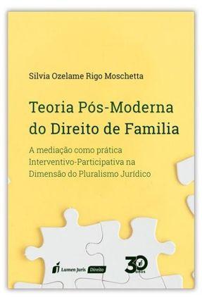 Teoria Pós-Moderna Do Direito De Família - Moschetta,Silvia Ozelame Rigo | Hoshan.org