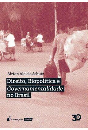 Direito, Biopolítica E Governamentalidade No Brasil - Schutz,Airton Aloisio   Tagrny.org
