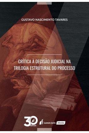 Crítica À Decisão Judicial Na Trilogia Estrutural Do Processo - Tavares,Gustavo Nascimento | Tagrny.org