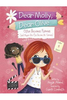 Olive Becomes Famous (And Hopes She Can BecomeUn-Famous) - Dear Molly, Dear Olive - Atwood,Megan   Nisrs.org