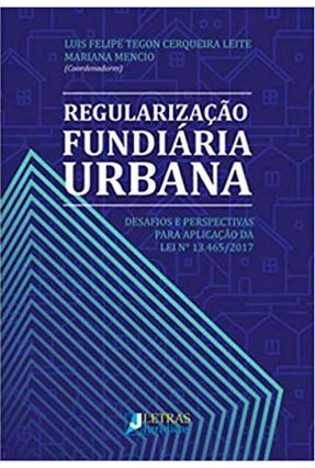 Regularização Fundiária Urbana - Desafios E Perspectivas Para Aplicação Da Lei Nº 13.465/2017