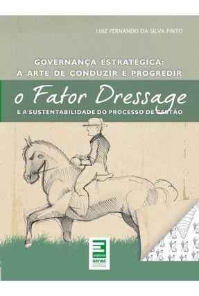 O Fator Dressage - E a Sustentabilidade do Processo de Gestão - Pinto,Luiz Fernando da Silva   Tagrny.org