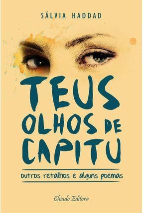 Teus Olhos de Capitu - Outros Retalhos e Alguns Poemas - Haddad,Sálvia | Tagrny.org