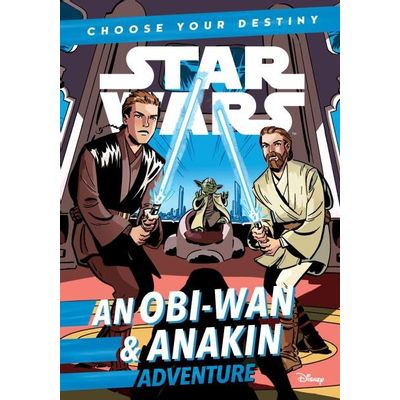 Star Wars - An Obi-Wan & Anakin Adventure - A Choose Your Destiny Chapter Book