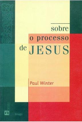 Sobre o Processo de Jesus - Winter,Paul | Hoshan.org
