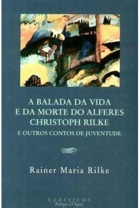 A Balada da Vida e da Morte do Alferes Christoph Rilke e Outros Contos da Juventude - Rilke,Rainer Maria pdf epub