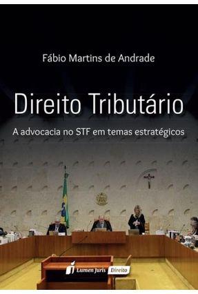 Direito Tributário - A Advocacia No STF Em Temas Estratégicos - Andrade,Fábio Martins de | Tagrny.org