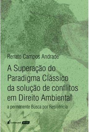 A Superação Do Pardigma Clássico Da Solução De Conflitos Em Direito Ambiental - Andrade,Renata Campos   Tagrny.org
