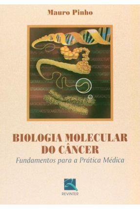 Biologia Molecular do Câncer - Fundamentos Para A Prática Médica - Pinho,Mauro | Tagrny.org