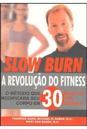 Slow Burn - A Revolução do Fitness - Hahn,Fredrick Eades,Mary Dan Eades,Michael R. | Hoshan.org