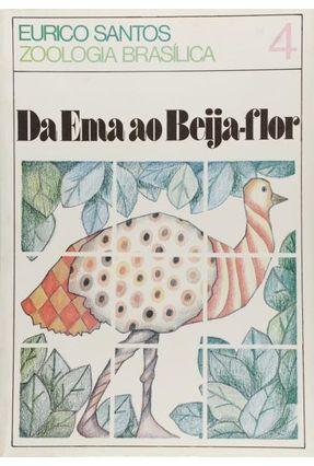 Da Ema Ao Beija-Flor -Col.Zoologia Brasileira - Santos,Eurico pdf epub