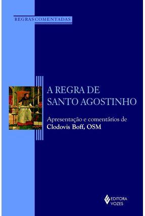 A Regra de Santo Agostinho - Apresentação e Comentários de Clodovis Boff , Osm - Boff,Clodovis | Hoshan.org