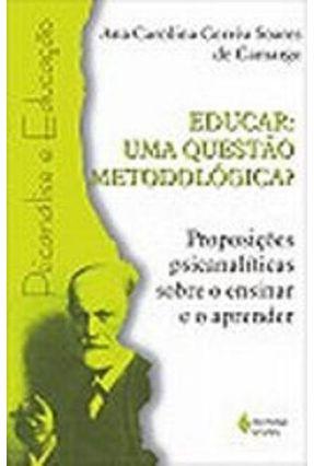 Educar uma Questao Metodologica - Camargo,Ana Carolina Correa Soares de   Nisrs.org