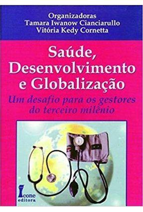 Saude Desenvolvimento e Globalizacao - Cianciarullo,Tamara Iwanow pdf epub