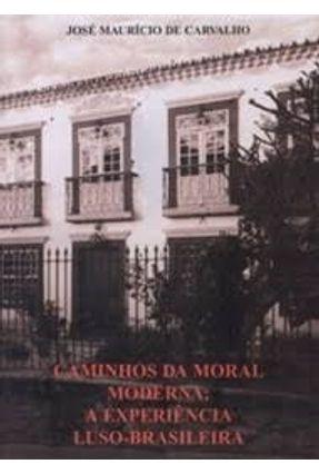 Caminhos da Moral Moderna: A Experiência Luso-brasileira - José Mauricio de Carvalho   Hoshan.org