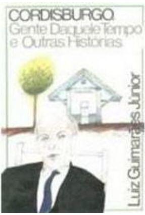 Cordisburgo, Gente Daquele Tempo e Outras Histórias - Júnior,Luiz Guimarães | Hoshan.org