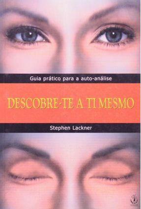 Descobre-te a Ti Mesmo - Lackner,Stephen | Hoshan.org