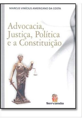 Advocacia , Justiça , Política e A Constituição - Costa,Marcus Vinícius Americano da | Nisrs.org
