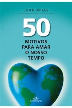 50 Motivos para Amar o Nosso Tempo - Arias,Juan pdf epub