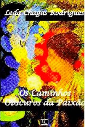 Os Caminhos Obscuros da Paixão - Rodrigues,Leda Chagas pdf epub