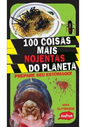 100 Coisas Mais Nojentas do Planeta - Claybourne,Anna | Tagrny.org