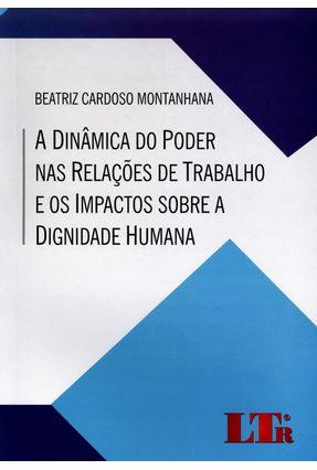 A Dinâmica do Poder Nas Relações de Trabalho e Os Impactos Sobre A Dignidade Humana - Cardoso Montanhana ,Beatriz   Hoshan.org