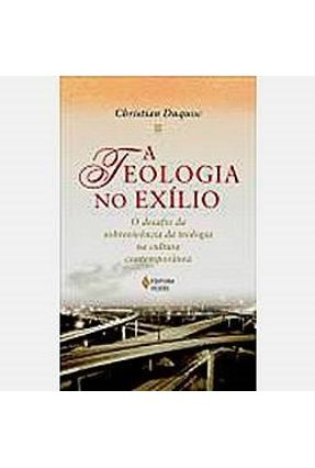 A Teologia No Exílio - o Desafio da Sobrevivência - DUQUOC ,CHRISTIAN | Hoshan.org